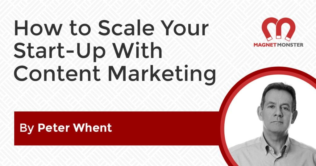 How to Scale Your Start-Up Business with Content Marketing