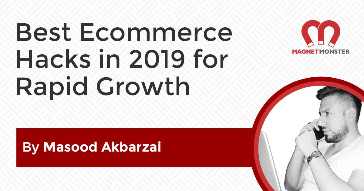 Best Ecommerce Hacks in 2019 For Rapid Growth