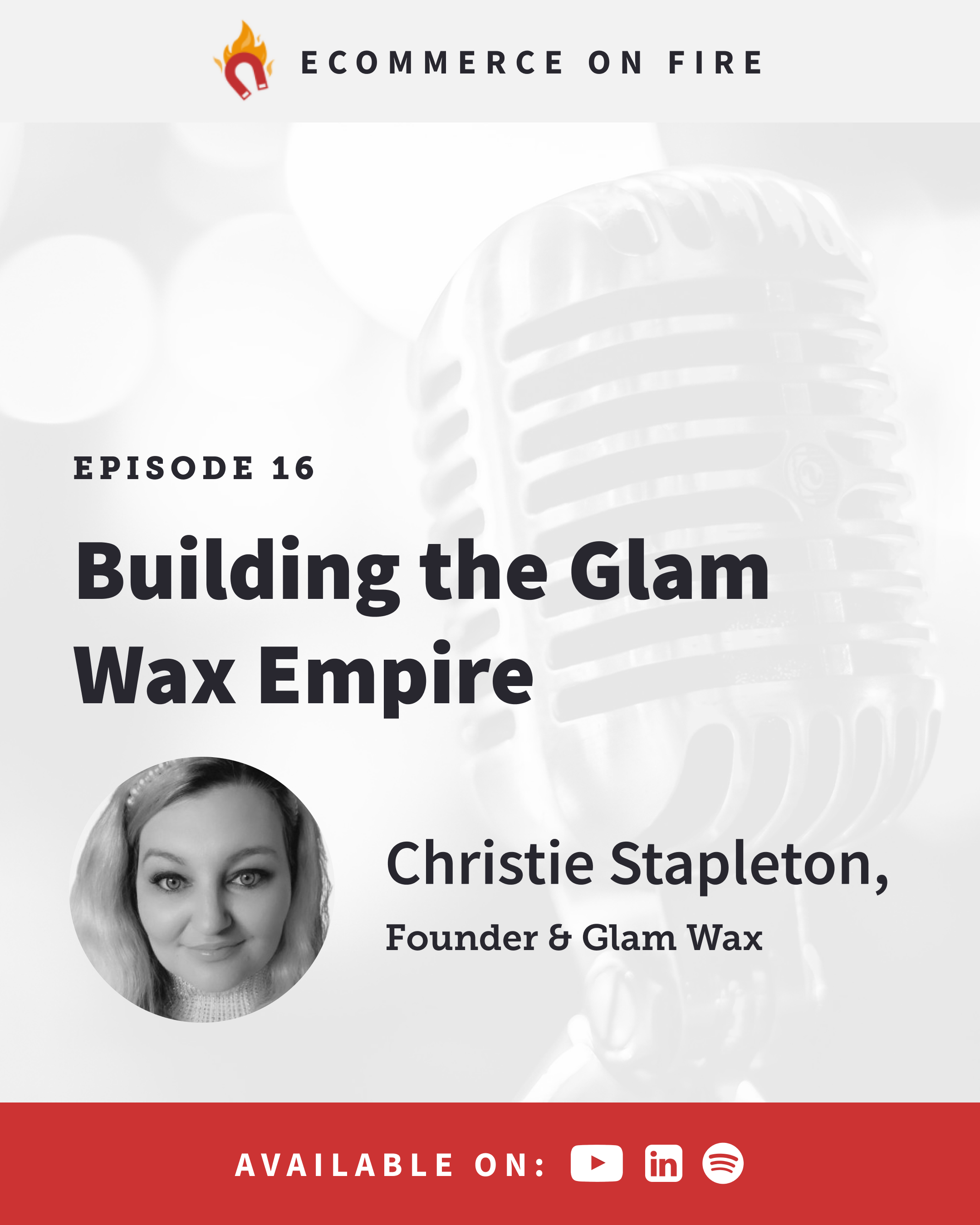 eCommerce on Fire Episode 16 🤑🛒🔥 - Building the Glam Wax Empire with CEO Christie Stapleton