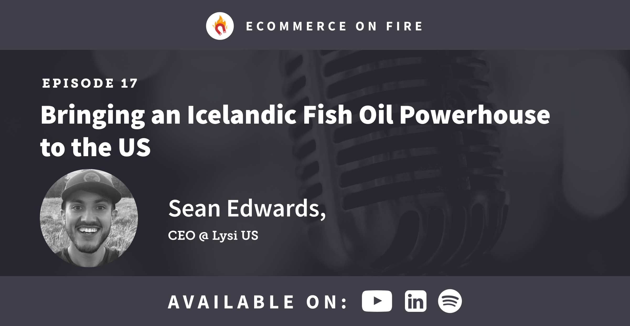 eCommerce on Fire Episode 17 🤑🛒🔥 - Bringing the World's Best Fish Oil to the US w/ Sean Edwards