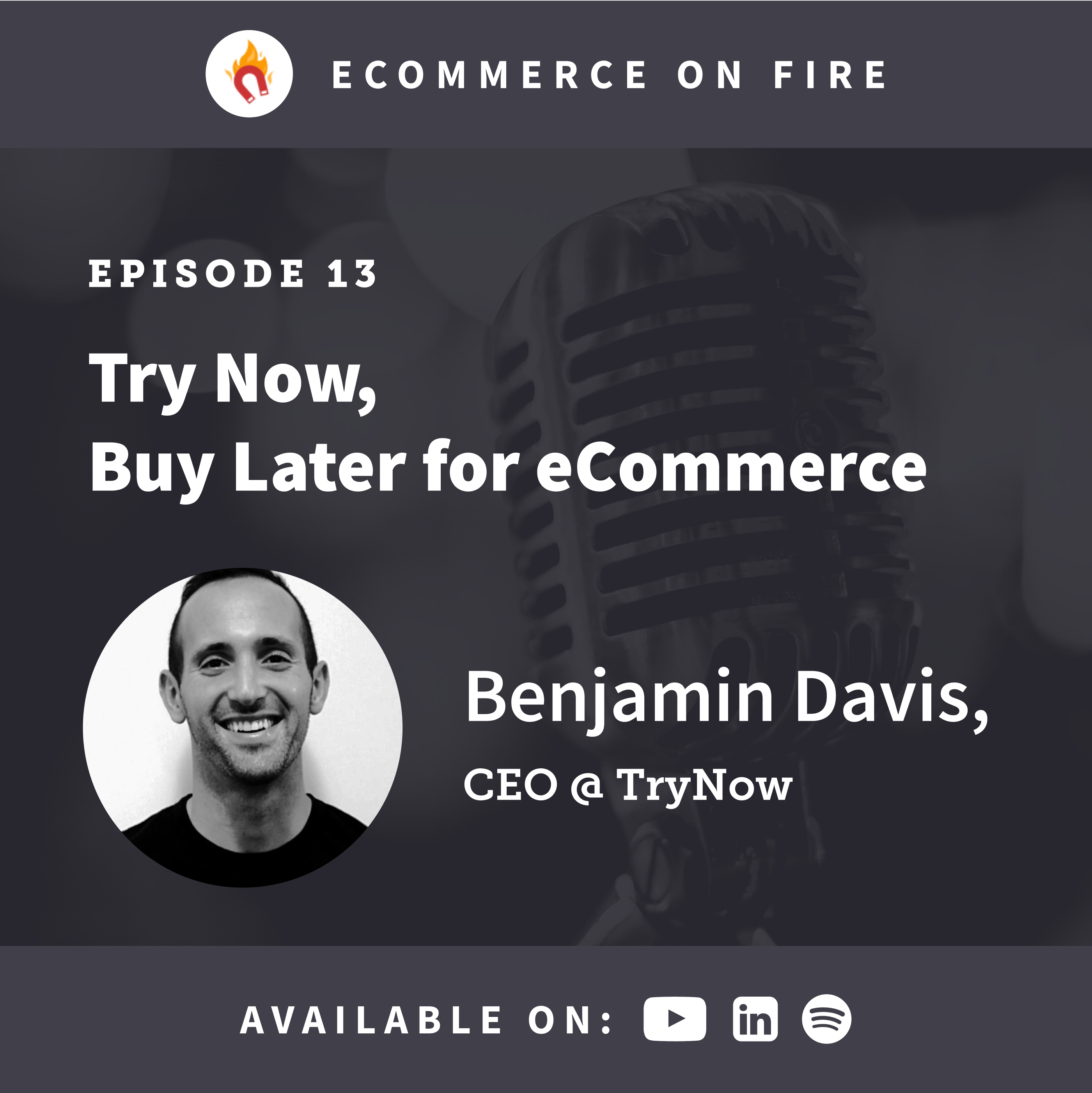 eCommerce on Fire Episode 13 🤑🛒🔥 with Benjamin Davis, CEO @ TryNow - Try Now, Buy Later software
