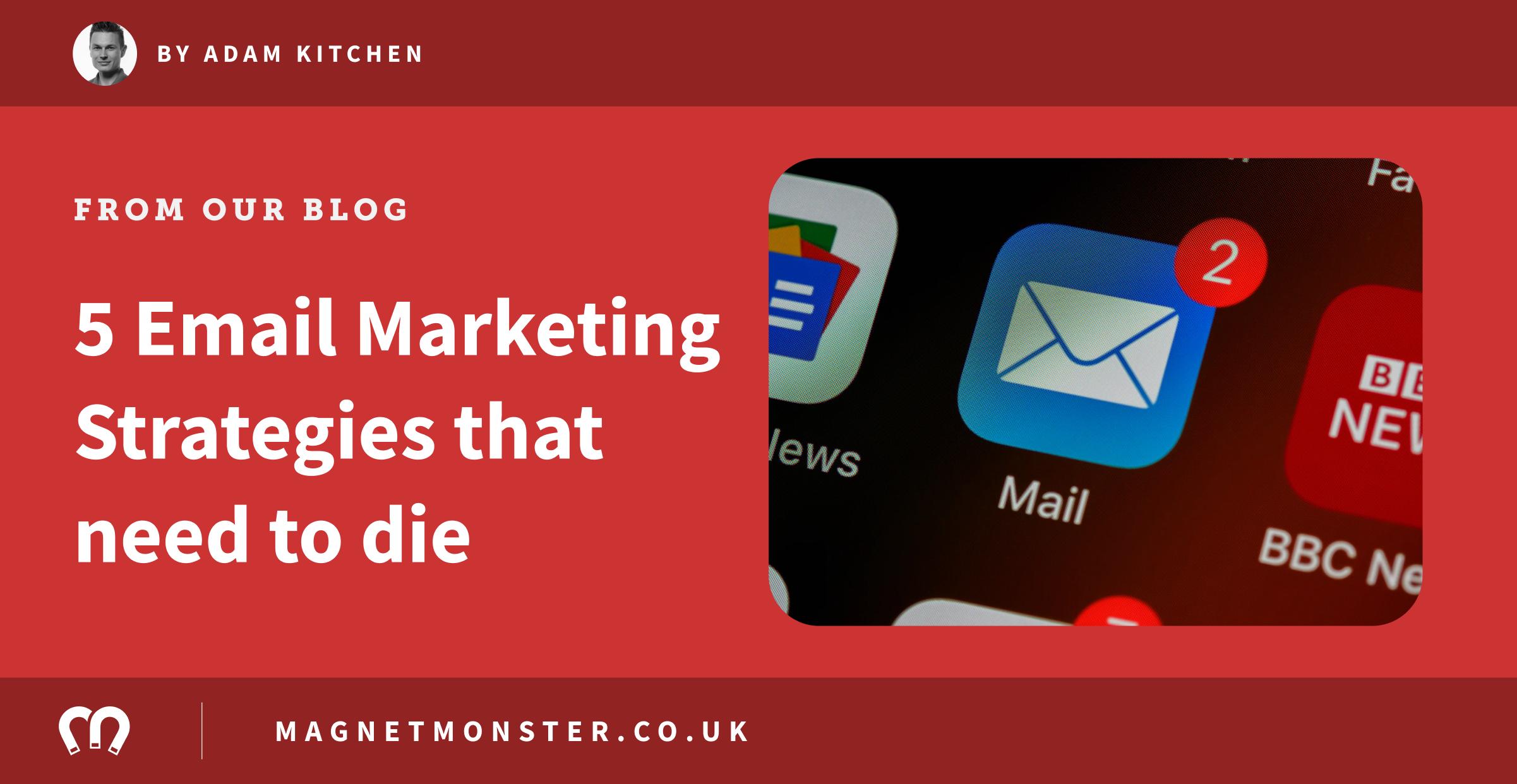 5 Email Marketing Strategies That Need To Die