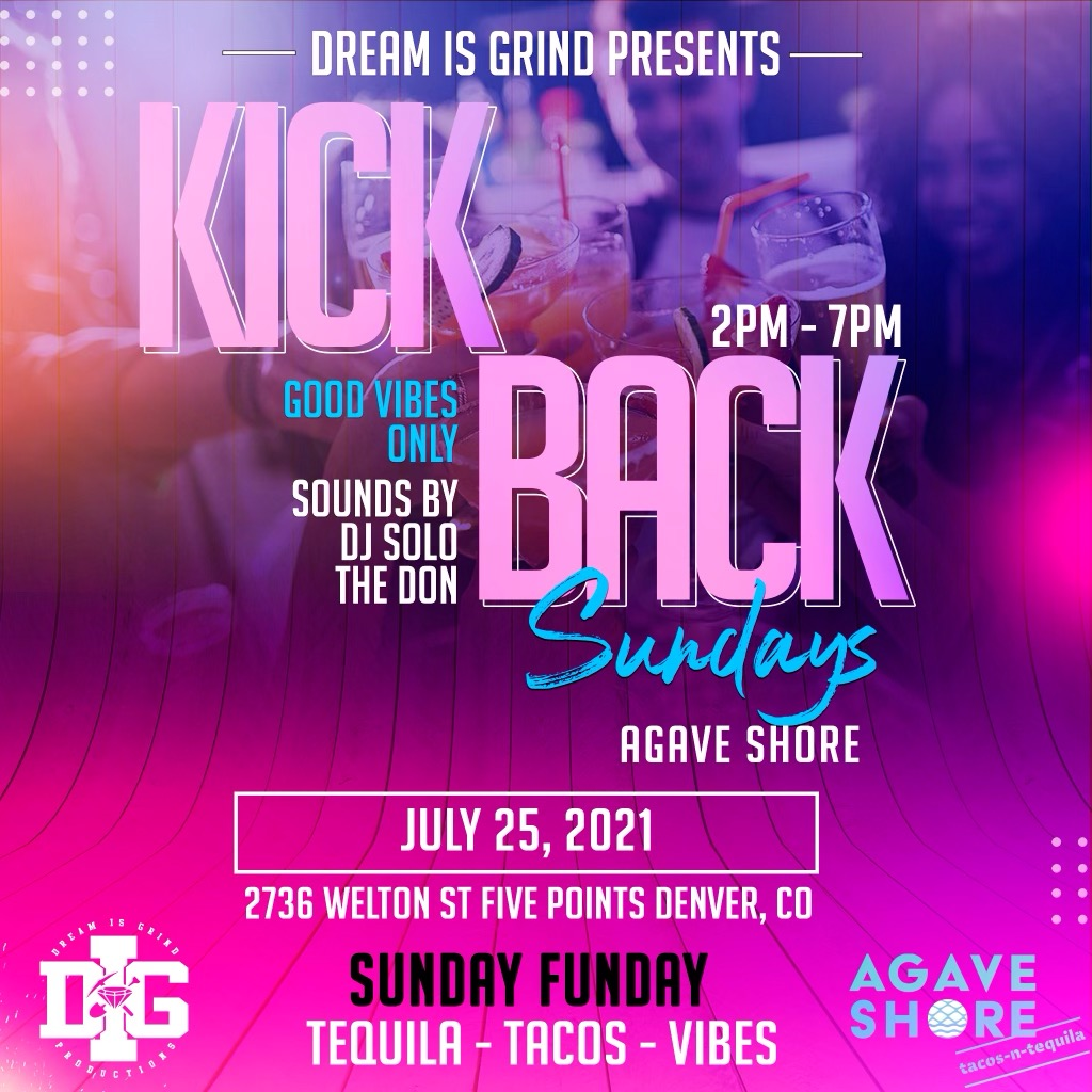 Dream is Grind Presents Kick Back Sundays 2pm-7pm Good Vibes Only Sounds by DJ SOLO THE DON Agave Shore July 25, 2021 Sunday Funday Tequila Tacos Vibes