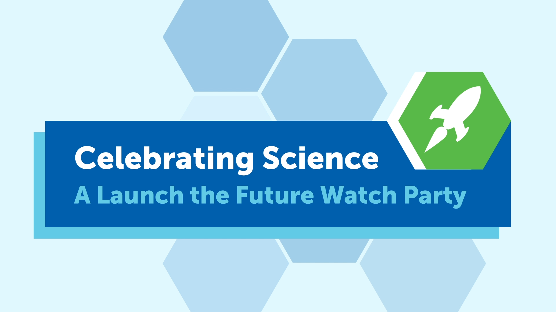 Celebrating Science: A Launch the Future Watch Party