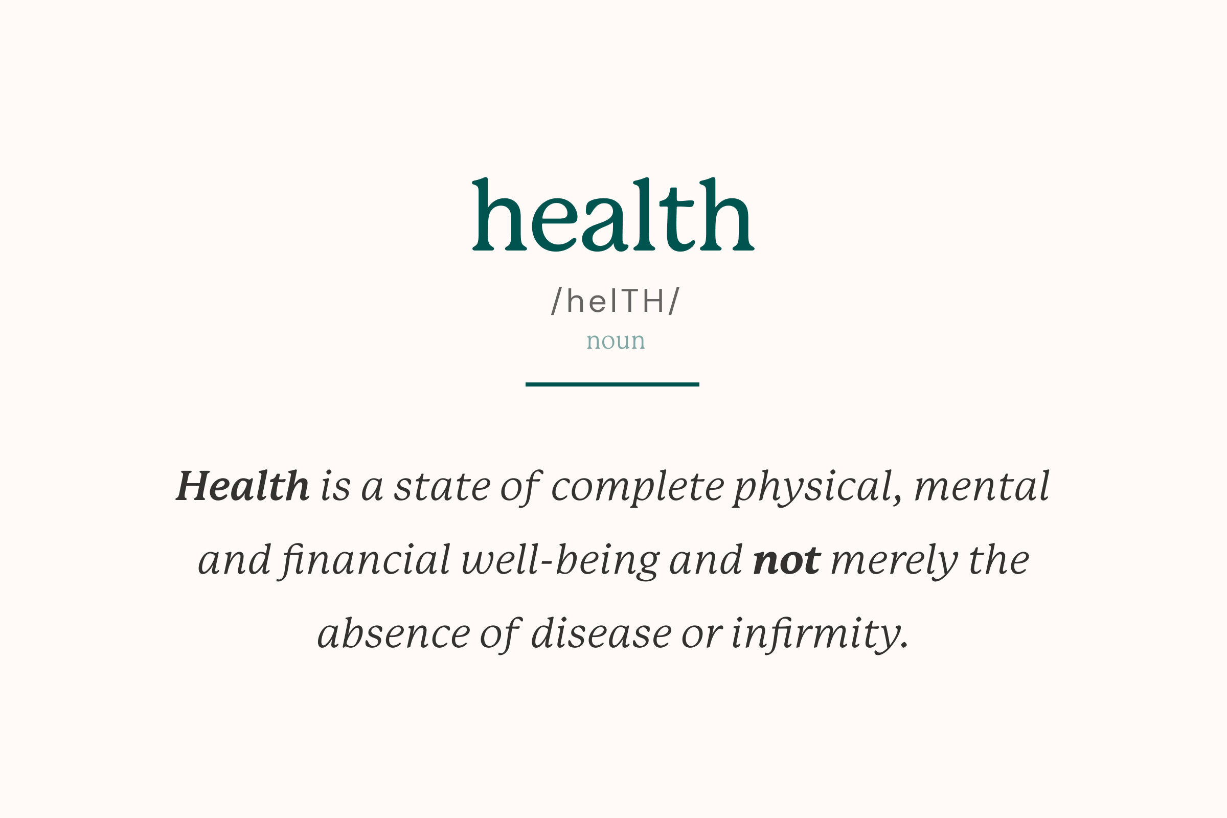 Health is a state of complete physical, mental, and social well-being and not merely the absence of disease or infirmity.