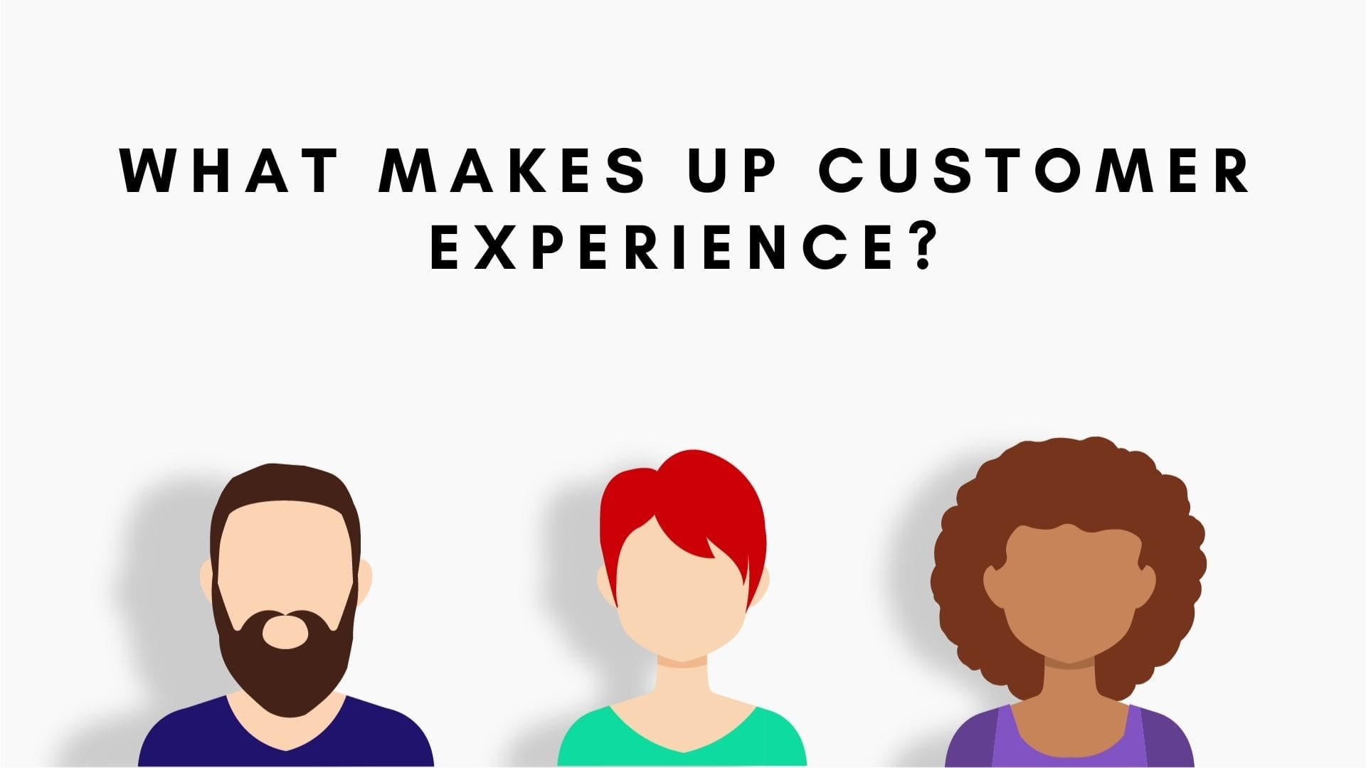 What Makes Up Customer Experience?