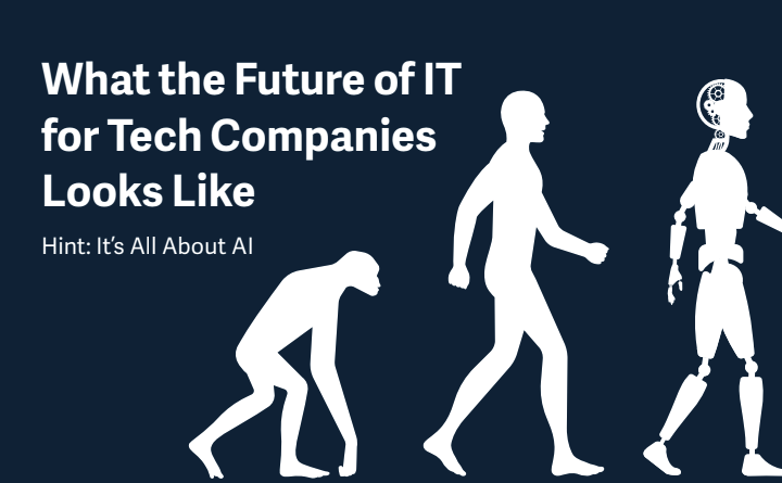 What the Future of IT for Tech Companies Looks Like