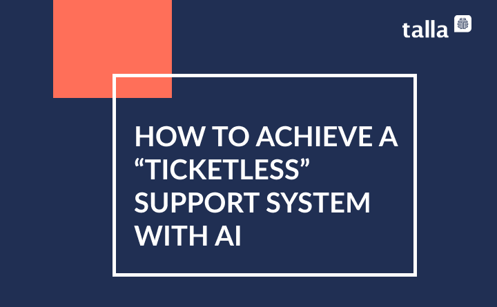 """How To Achieve A """"Ticketless"""" Support System With AI"""