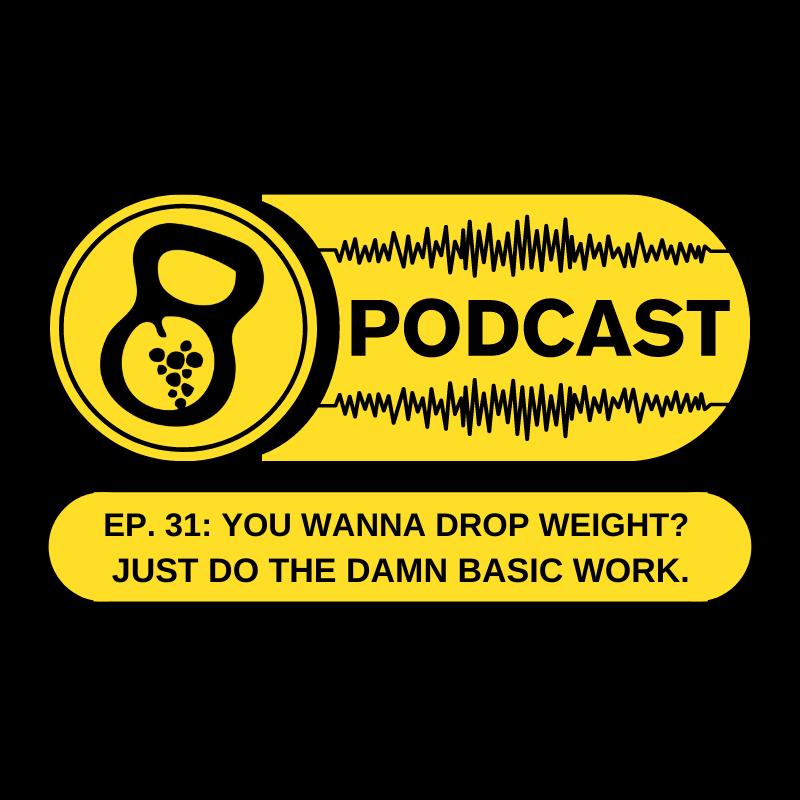 GVCF Podcast - Ep. 31: You wanna drop weight? Just do the damn basic work.