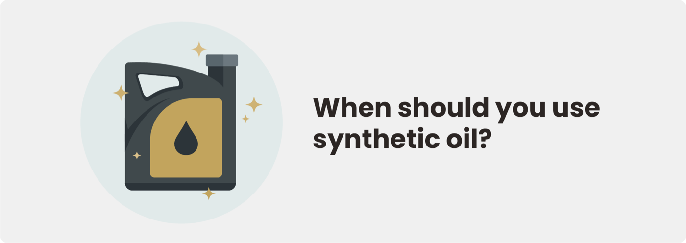 When to use synthetic oil?