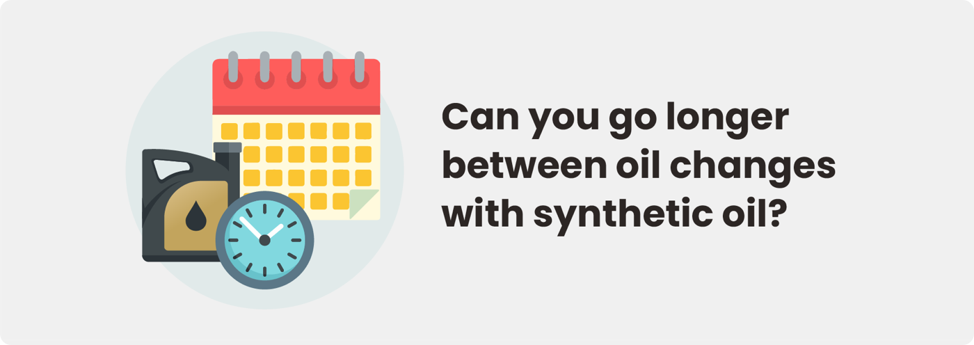 Can you go longer between oil changes with synthetic oil?