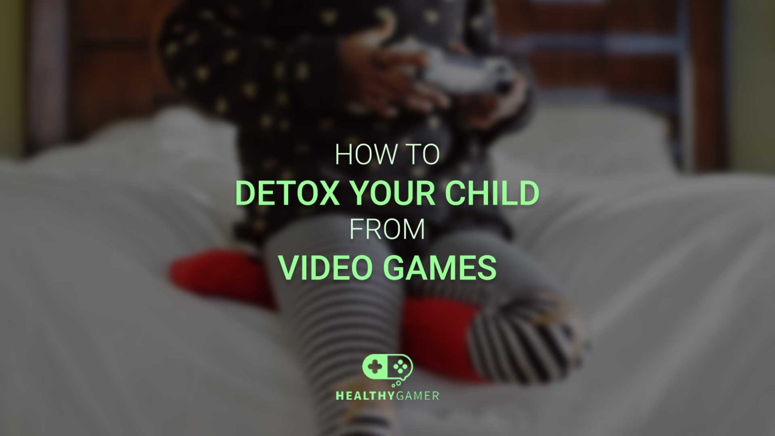 How to Detox Your Child From Video Games