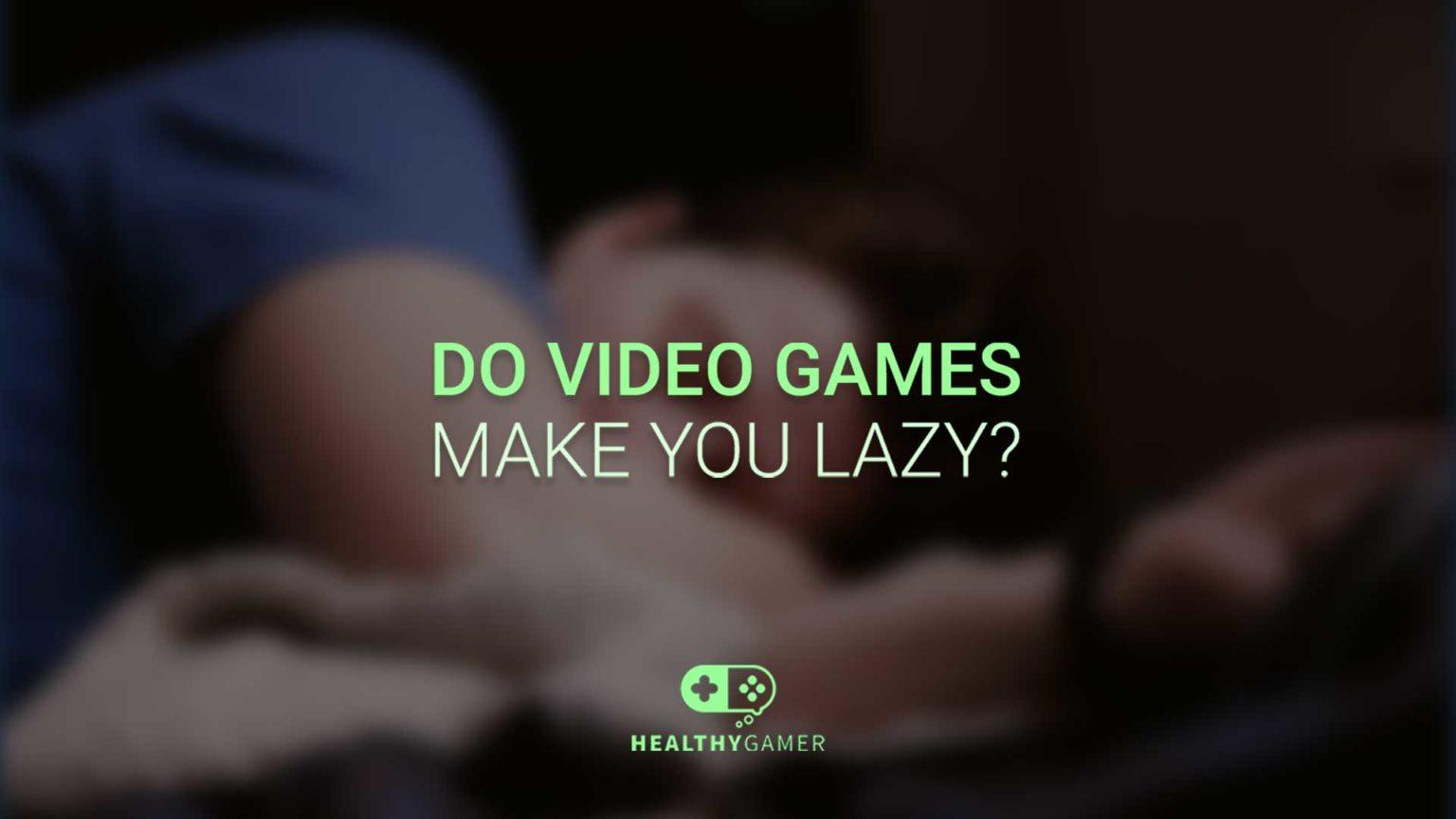Do Video Games Make You Lazy?