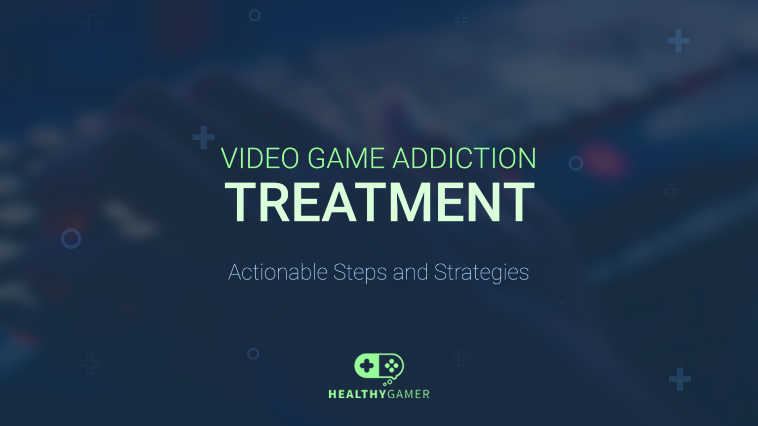 Video Game Addiction Treatment: Actionable Steps and Strategies