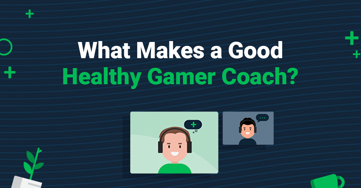 What Makes for a Good Healthy Gamer Coach?