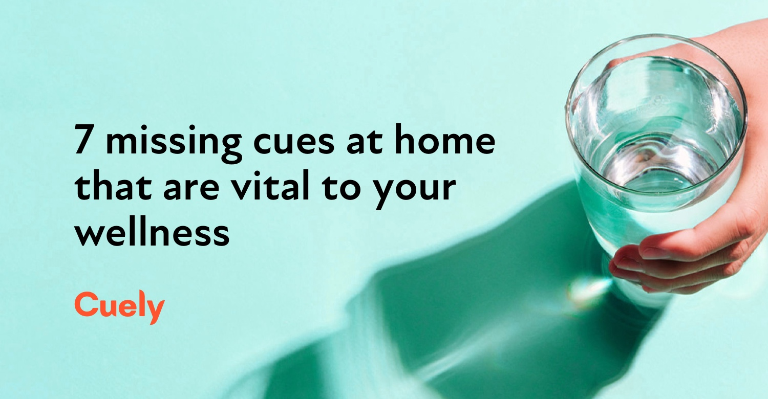 7 missing cues at home that are vital to your wellness