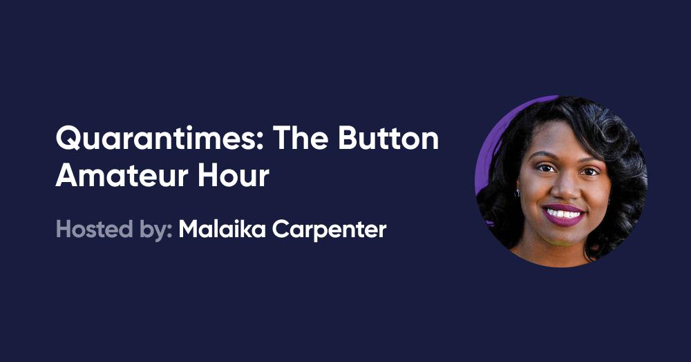 Quarantimes: The Button Amateur Hour