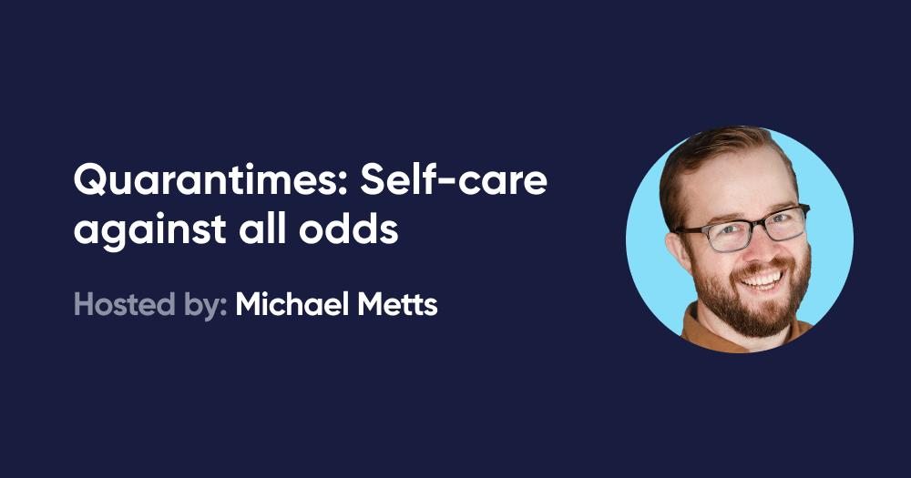 Quarantimes: Self-care against all odds