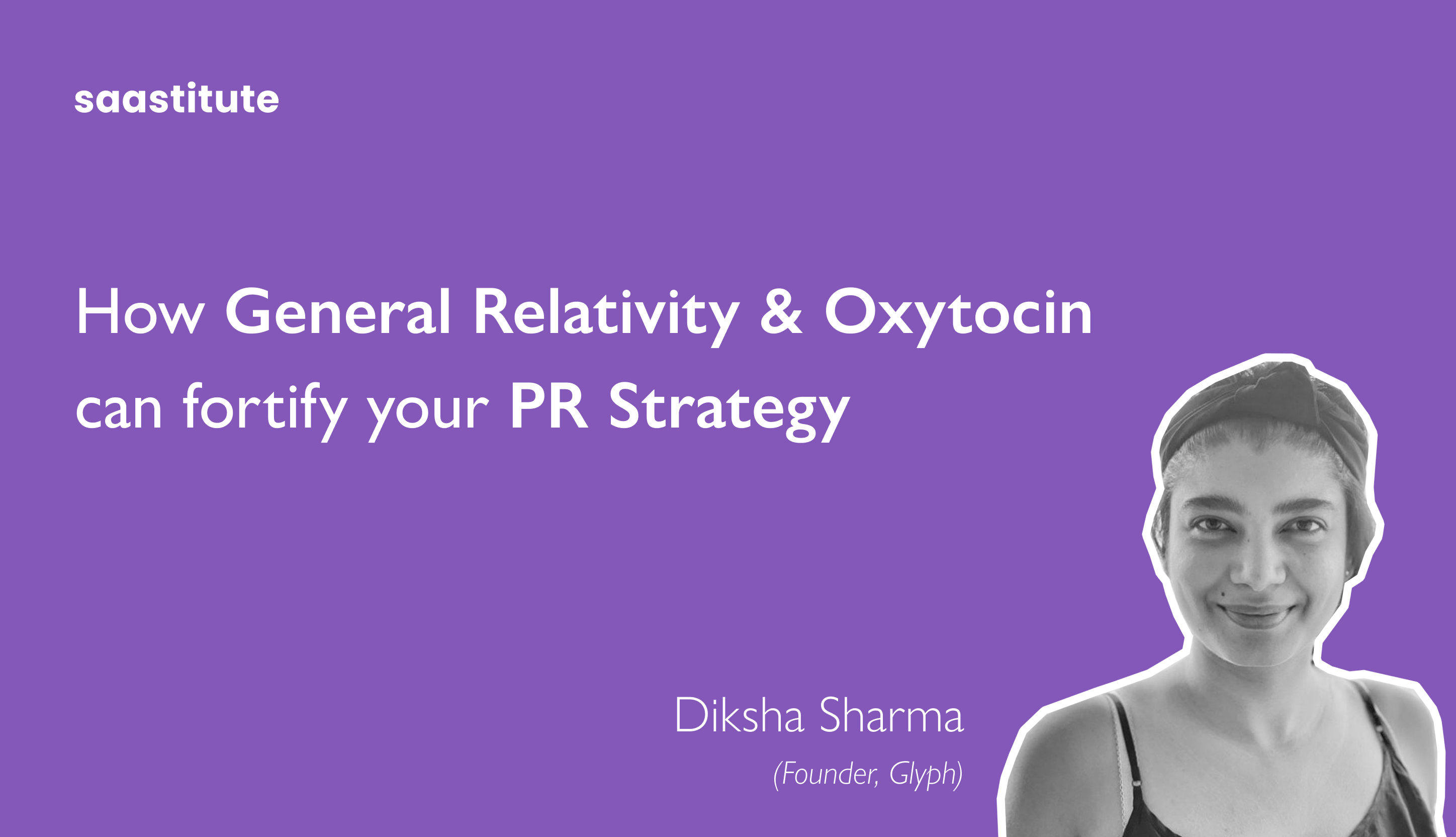 Diksha Sharma on how to build effective PR strategy for business- Saastitute