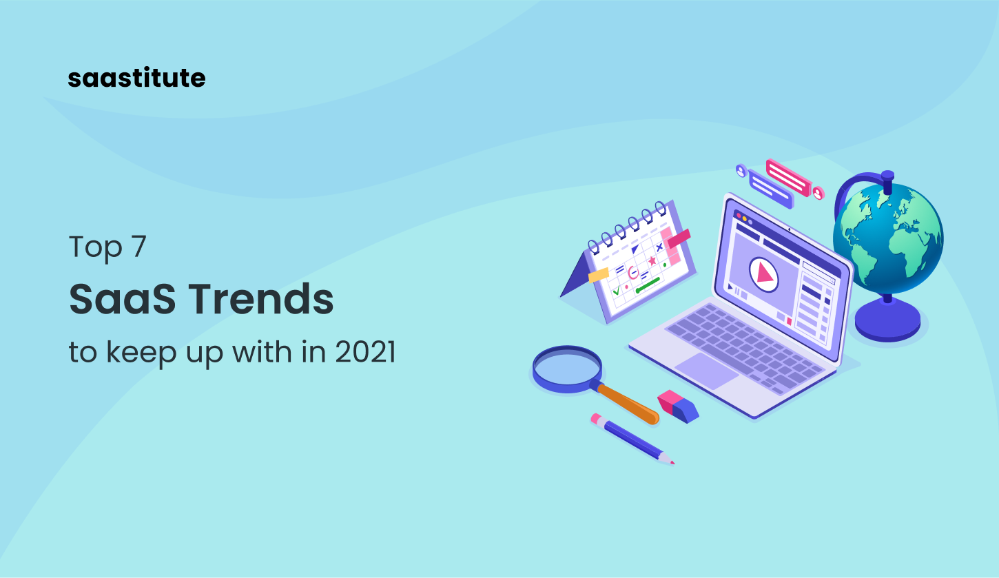 Top 7 SaaS Trends to Keep Up With in 2021
