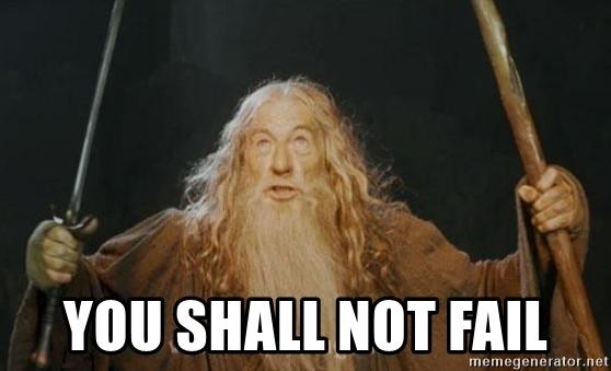 You shall not fail
