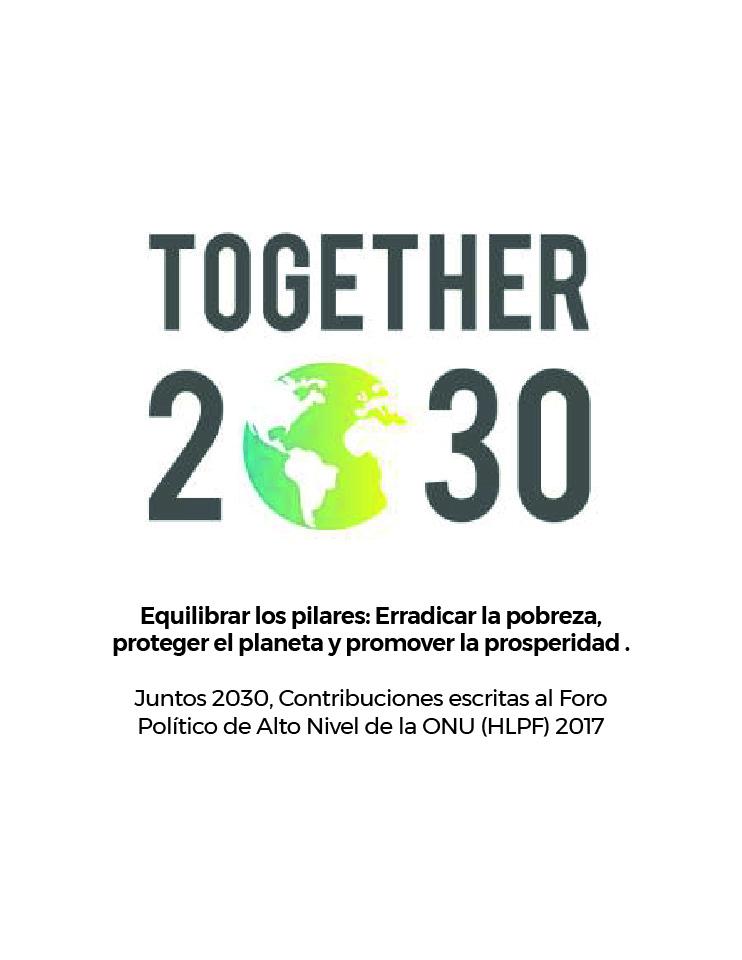 Equilibrar los pilares: Erradicar la pobreza, proteger el planeta y promover la prosperidad  Juntos 2030, Contribuciones escritas al Foro Político de Alto Nivel de la ONU (HLPF) 2017