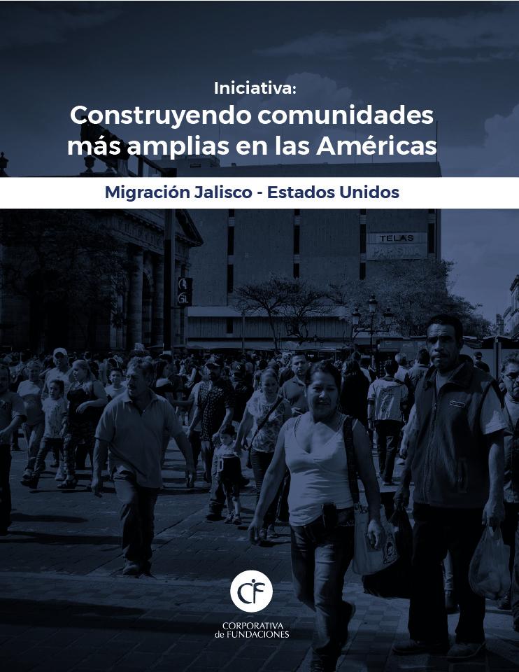 Iniciativa: Construyendo comunidades más amplias en las Américas - Migración Jalisco - Estados Unidos