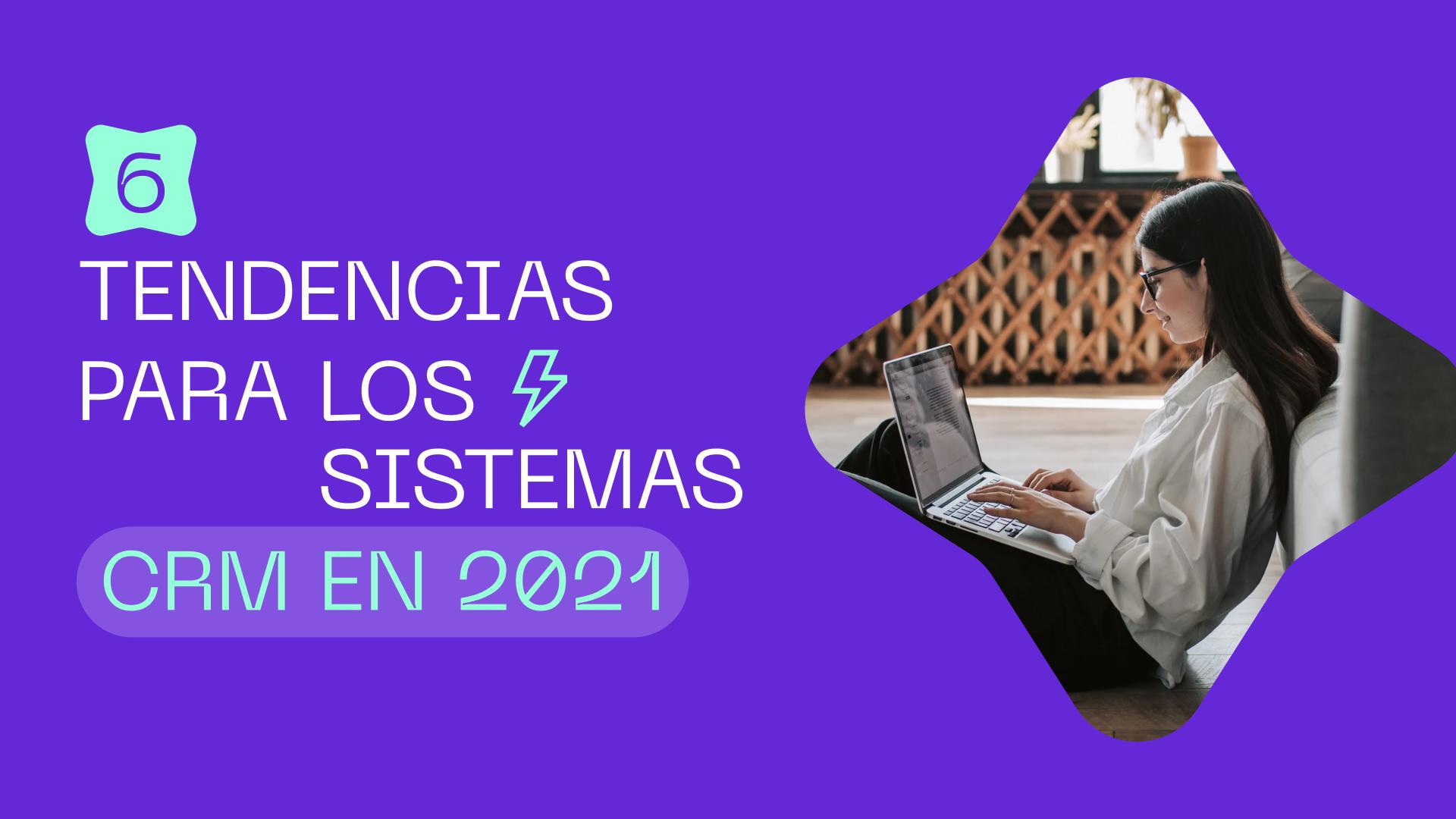 6 tendencias para los sistemas CRM en 2021