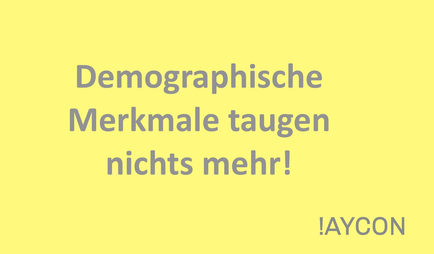 Demographische Merkmale taugen nichts mehr!