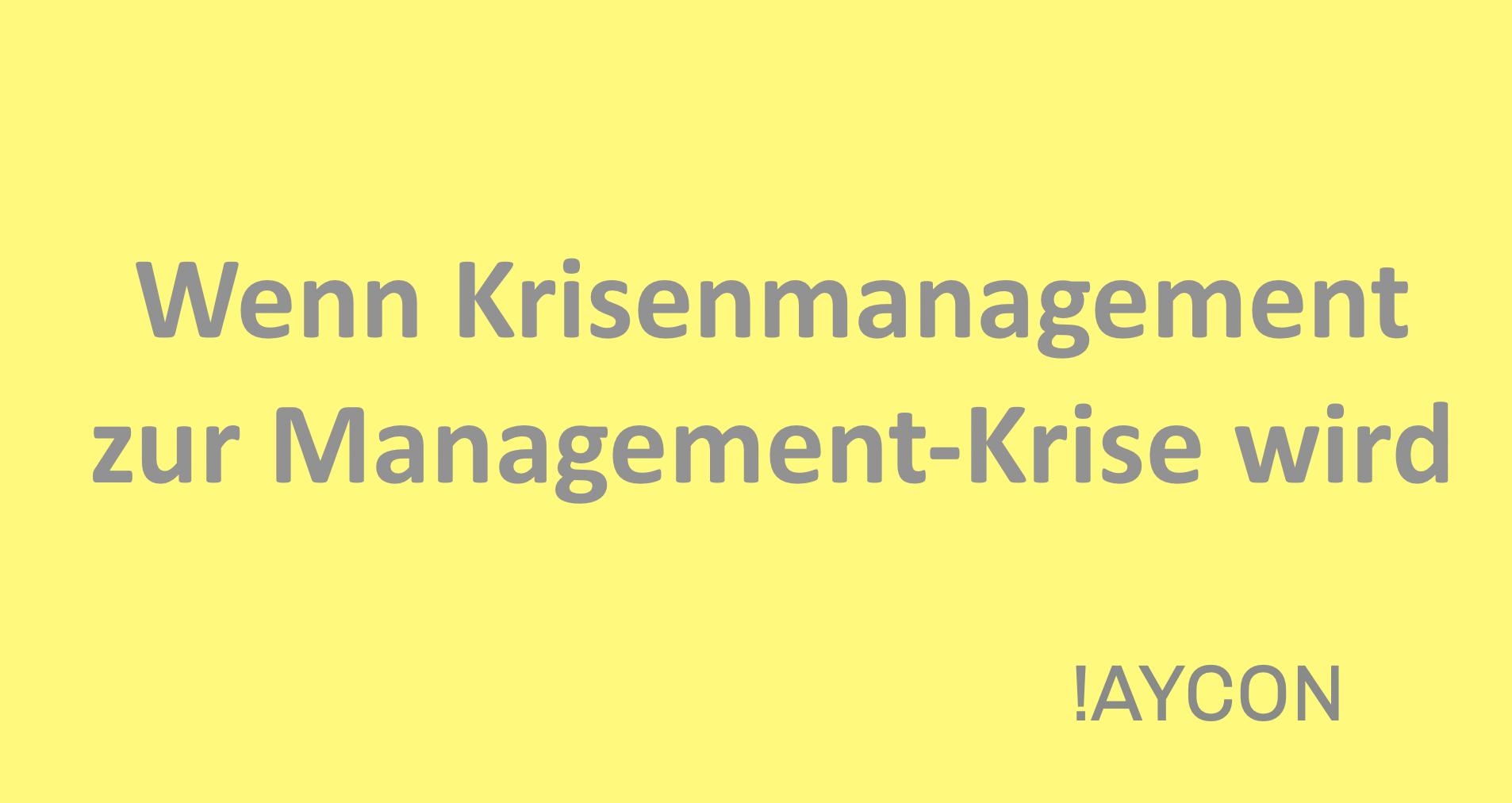 Wenn Krisenmanagement zur Management-Krise wird