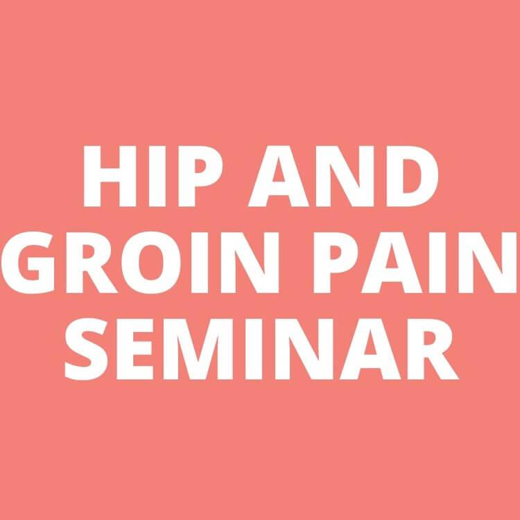 HIP AND GROIN PAIN SEMINAR