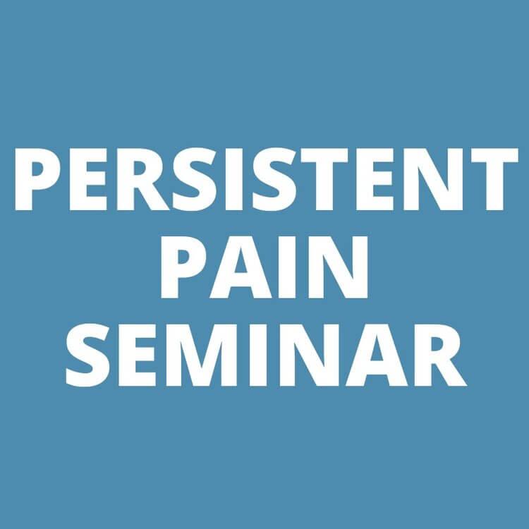 PERSISTENT PAIN SEMINAR