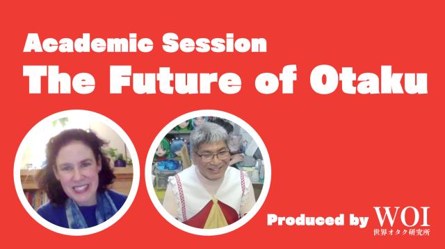 Academic Session : The Future of Otaku