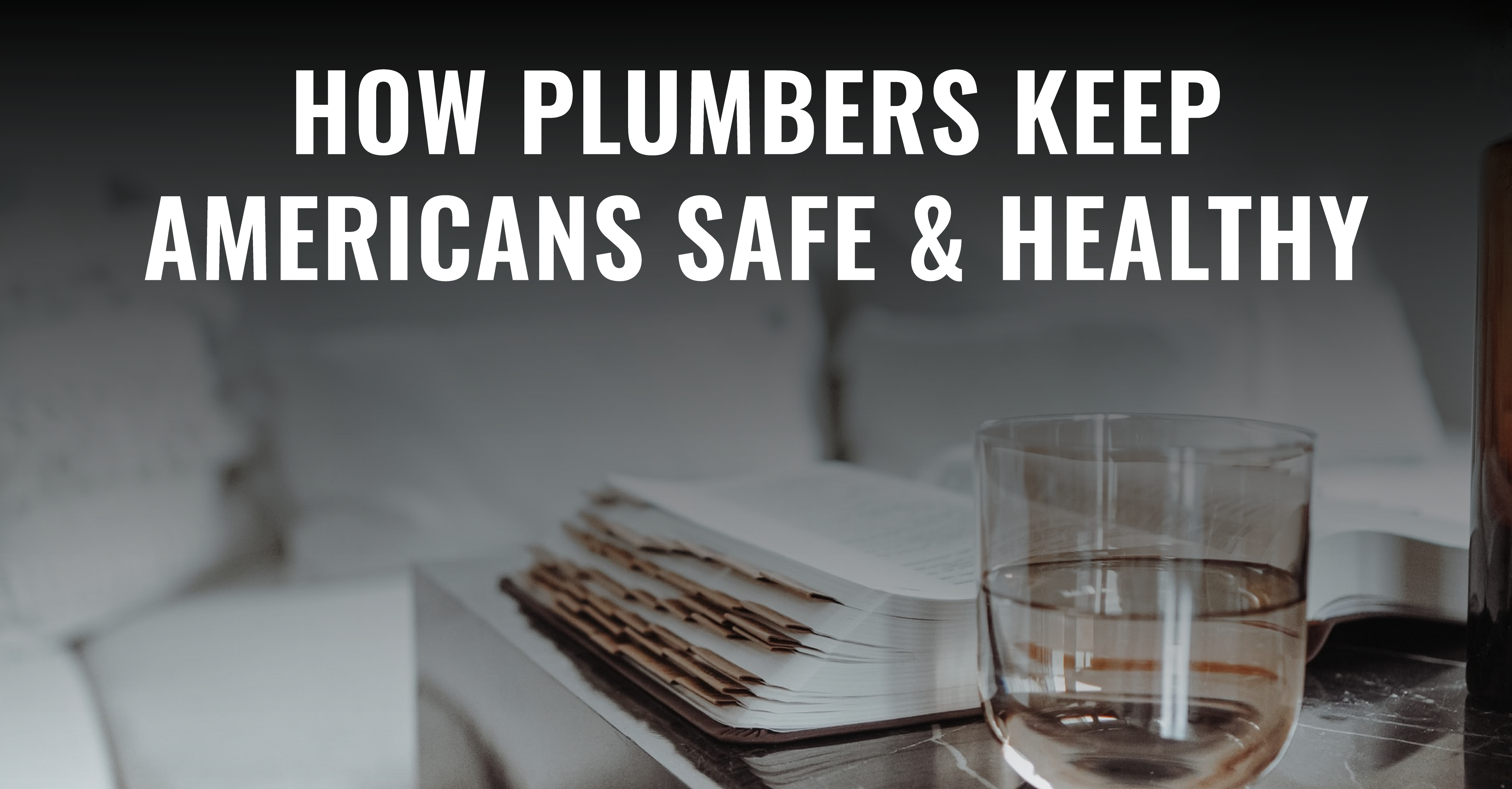 How Plumbers Keep Americans Safe and Healthy