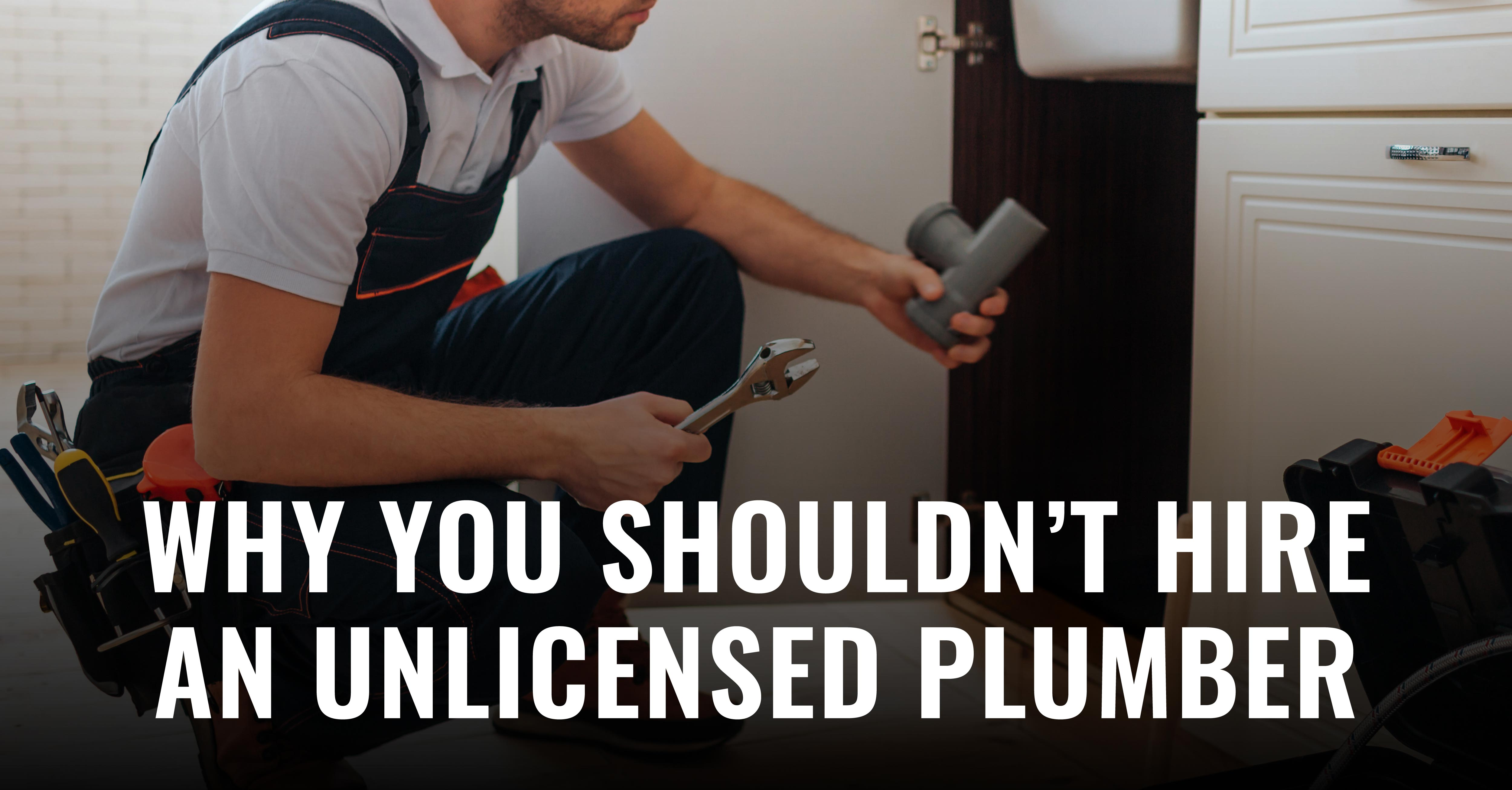 Hiring an unlicensed plumber will save you some money...but there still is a cost! See what we mean, in today's blog post!