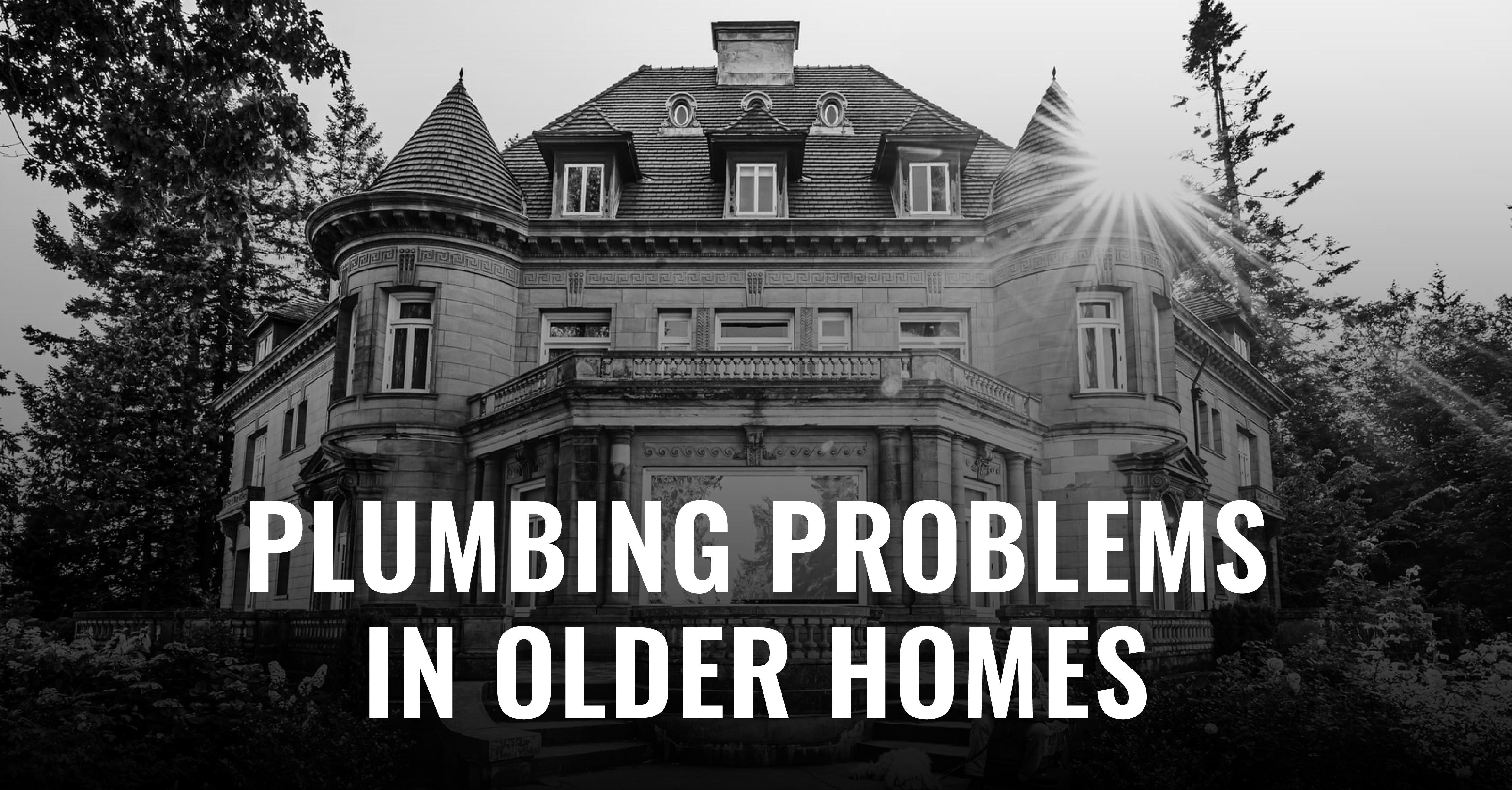 Living in an old home? Read this blog post to see some problems that you may have to deal with!