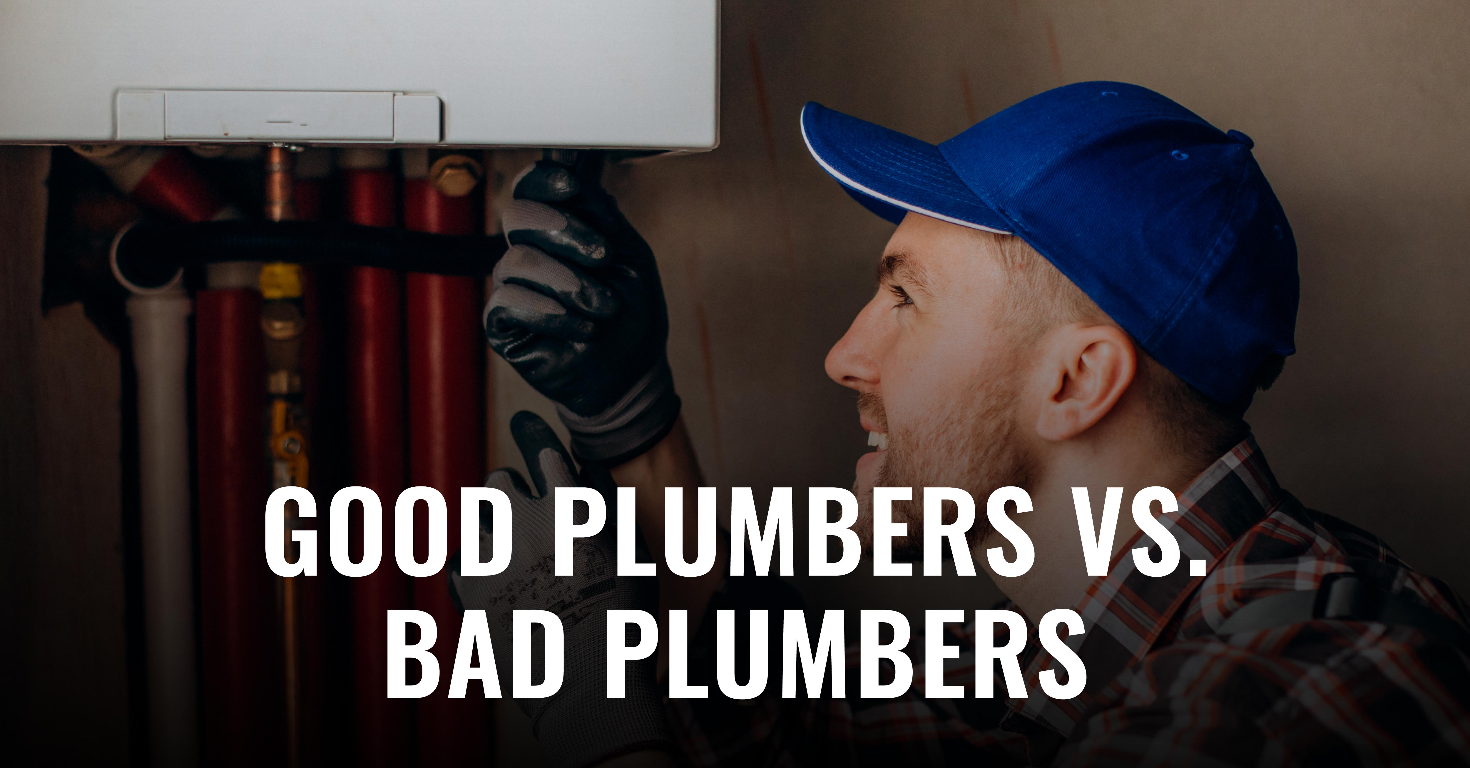 How can you tell if you're working with a good plumber or a bad plumber? Read our latest blog post to find out!