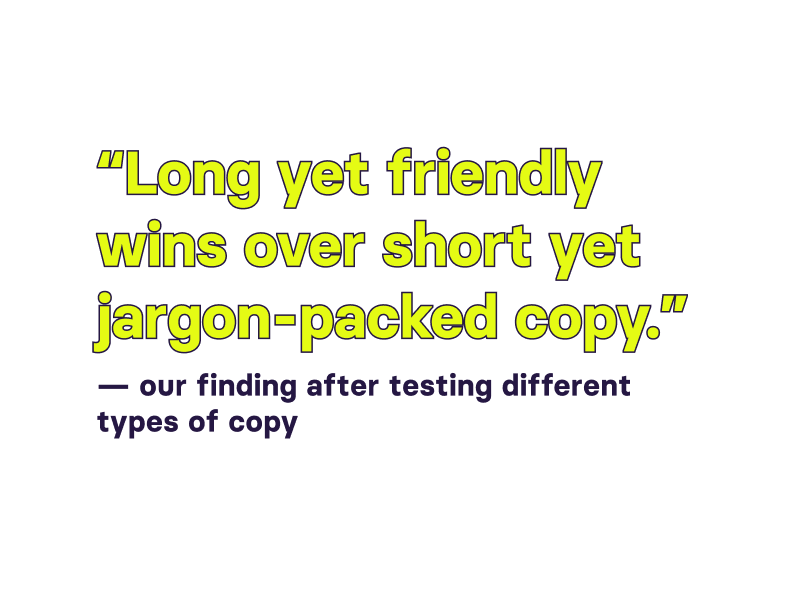 """""""Long yet friendly wins over short yet jargon-packed copy."""" — was our finding after testing different types of copy"""