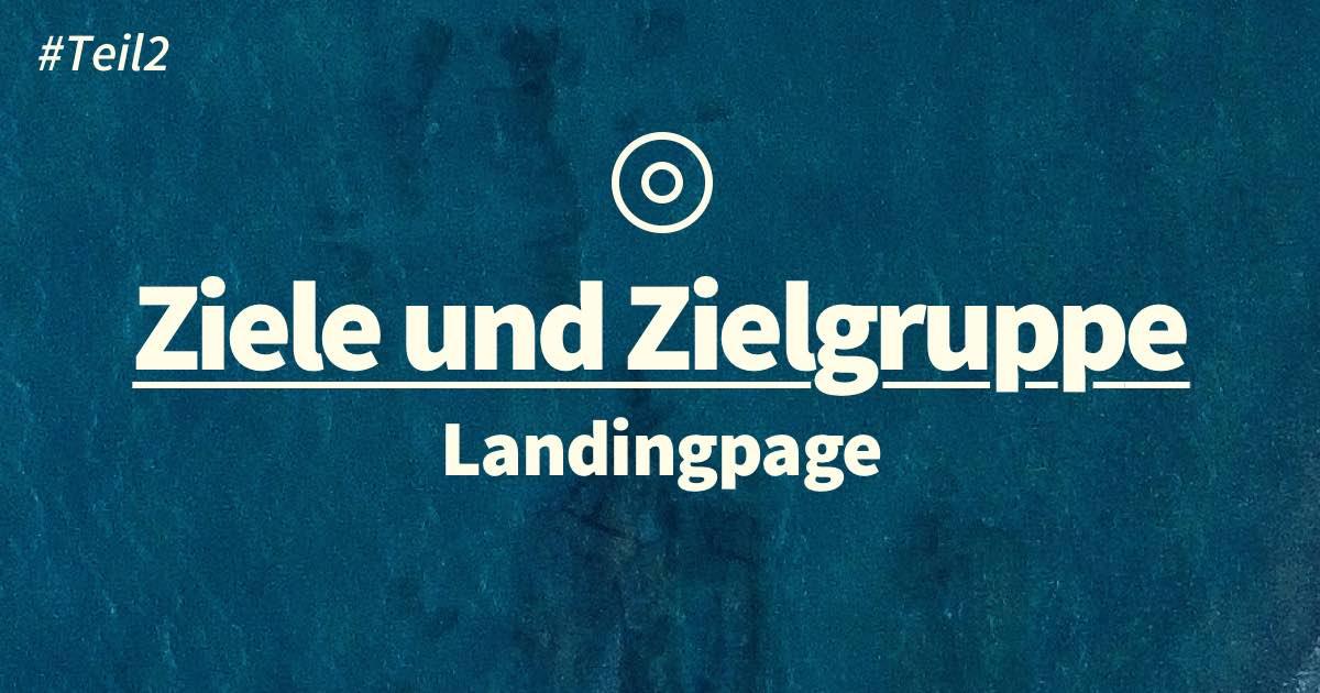 Landingpage Planung: Ziele und Zielgruppe definieren