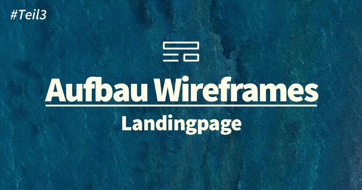 Landingpage Konzept: Wireframes erstellen und Inhalte aufbauen
