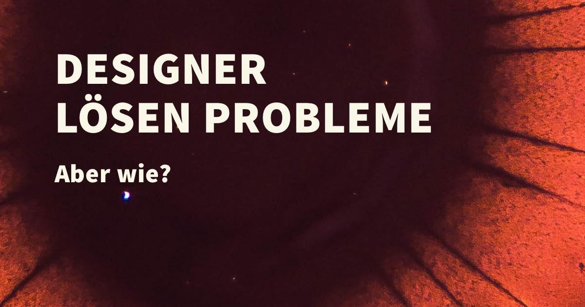Wie löst man ein Problem mit Hilfe von Design?