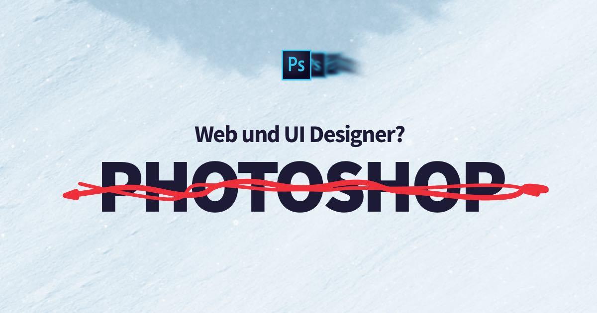 Lass Photoshop hinter dir – Webdesign und UI/UX Design Projekte