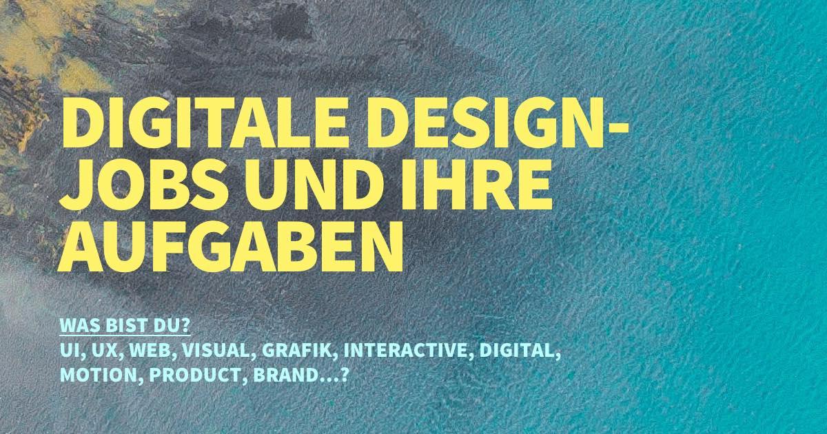 Design-Jobs und Aufgaben im digitalen Bereich – UI, UX, Web, Visual, Grafik…