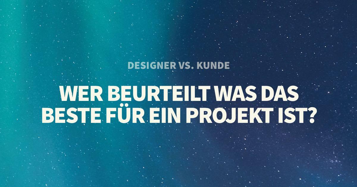 Designer vs Kunde: Wer beurteilt, was das Beste für ein Projekt ist?