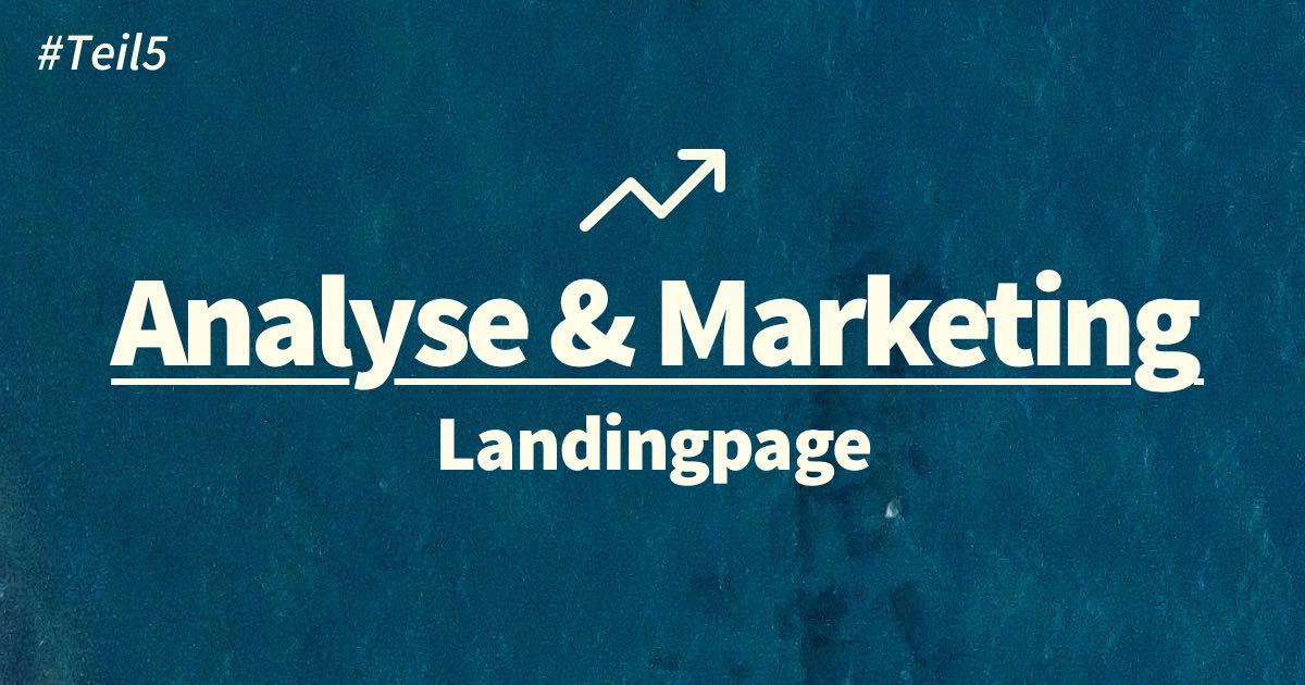 Landingpage Optimierung: Seite bewerben, analysieren und auswerten