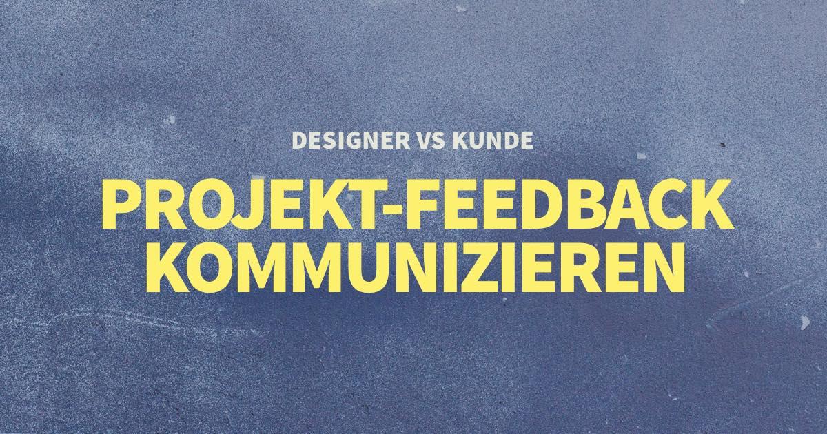 Designer vs Kunde: Projekt-Feedback kommunizieren und Änderungswünsche ausreden