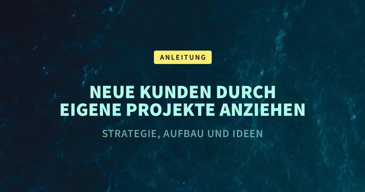 Anleitung: Webdesign Kunden durch eigene Projekte bekommen – Strategie, Aufbau und Ideen