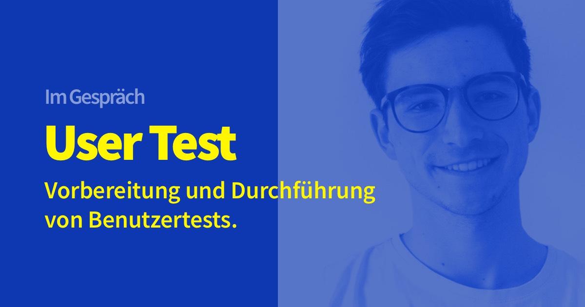 User Test: Vorbereitung und Durchführung von Benutzertests