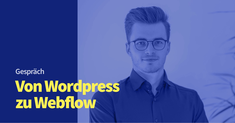 Von Wordpress zu Webflow – Erfahrungen und Gespräch mit Armin Ramoser