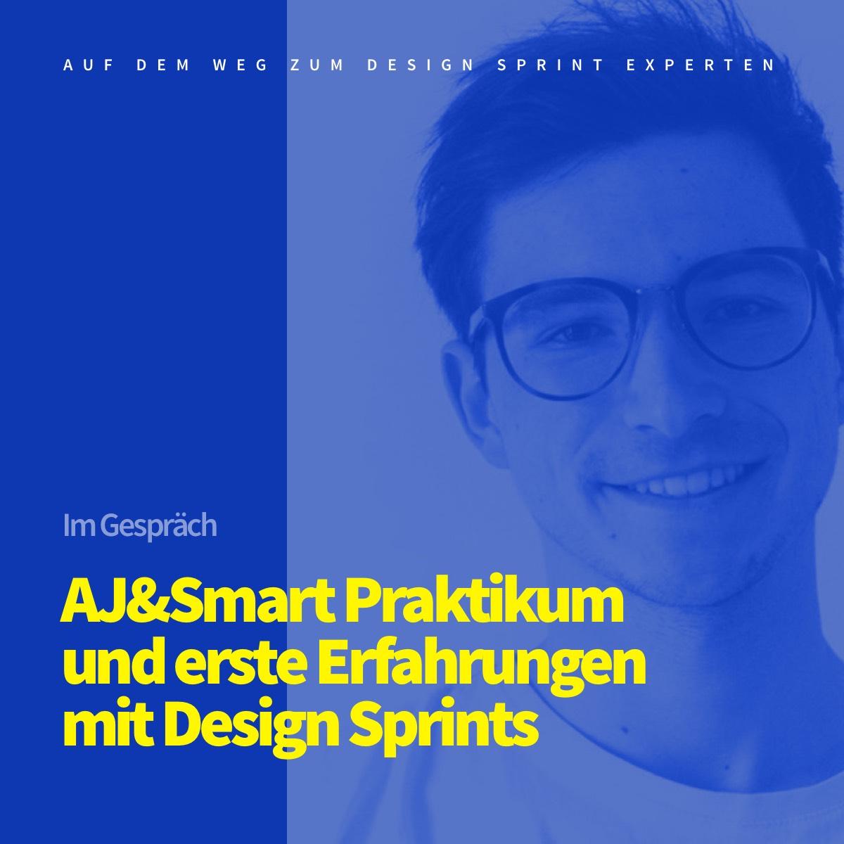 Ein Praktikum bei AJ&Smart und erste Erfahrungen mit Design Sprints